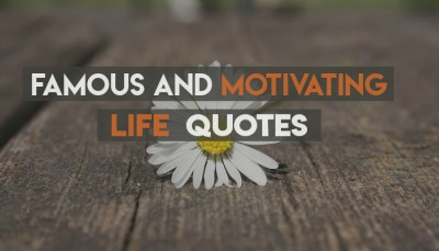 Most Famous Life Quotes & Motivational Sayings
