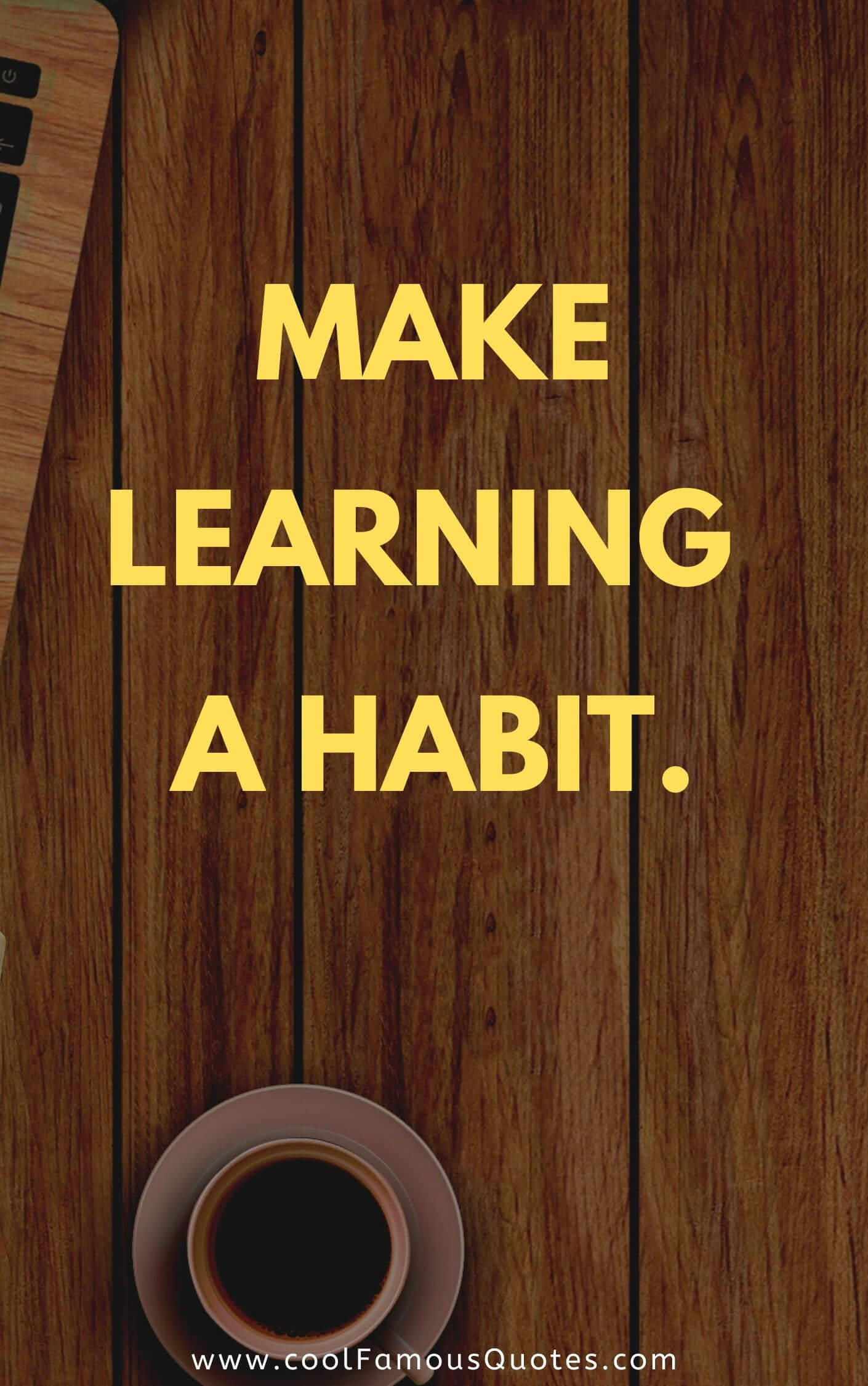 Make learning a habit.