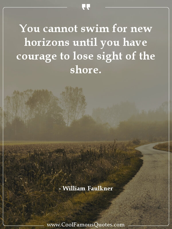 inspirational quotes - Image for quote : You cannot swim for new horizons until you have courage to lose sight of the shore.