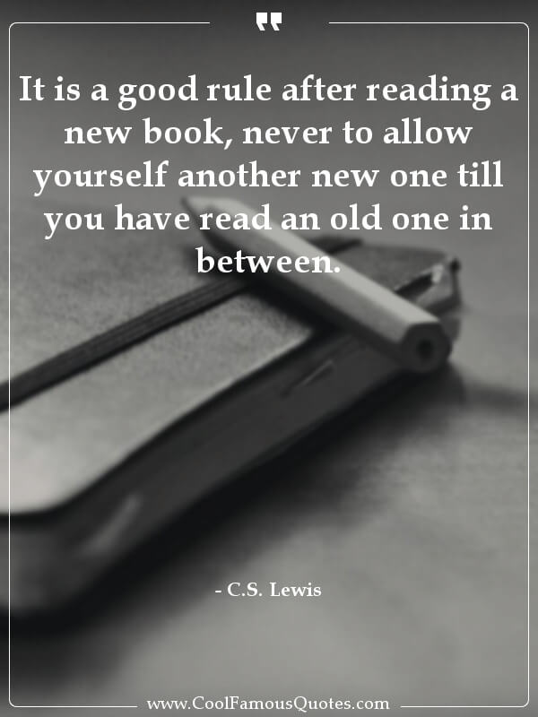 inspirational quotes - Image for quote : It is a good rule after reading a new book, never to allow yourself another new one till you have read an old one in between.