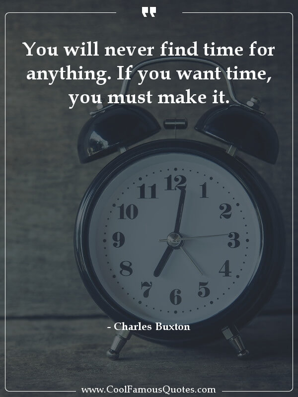 inspirational quotes - Image for quote : You will never find time for anything. If you want time, you must make it.
