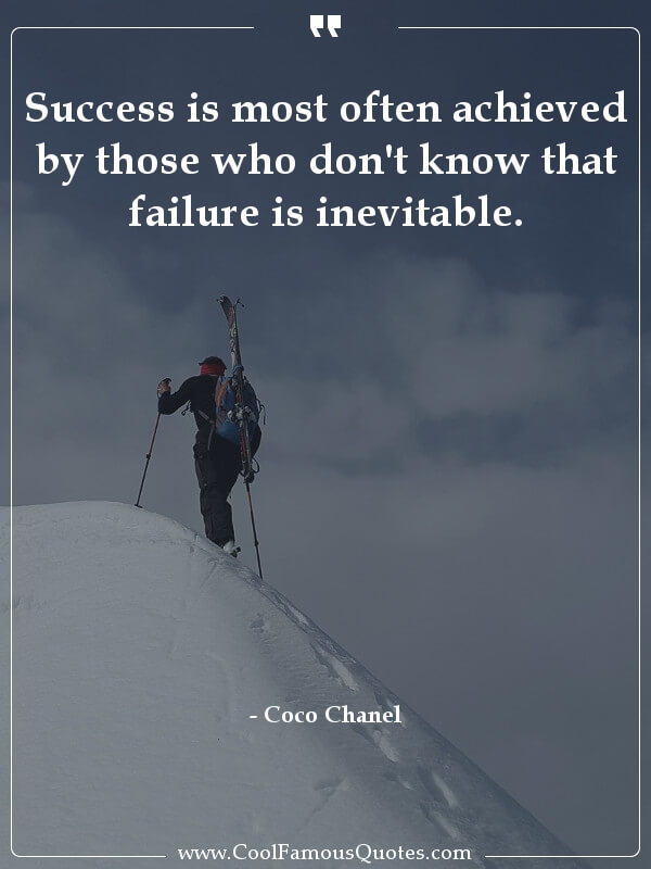 Success is most often achieved by those who don't know that failure is inevitable.