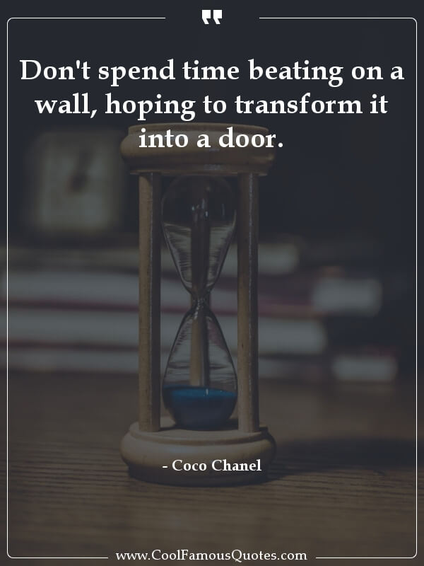 inspirational quotes - Image for quote : Don't spend time beating on a wall, hoping to transform it into a door.