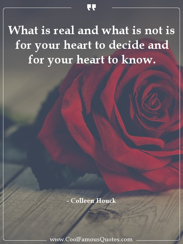 inspirational quotes - Image for quote : What is real and what is not is for your heart to decide and for your heart to know.