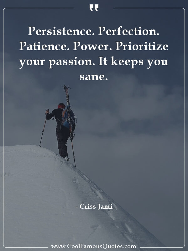 inspirational quotes - Image for quote : Persistence. Perfection. Patience. Power. Prioritize your passion. It keeps you sane.