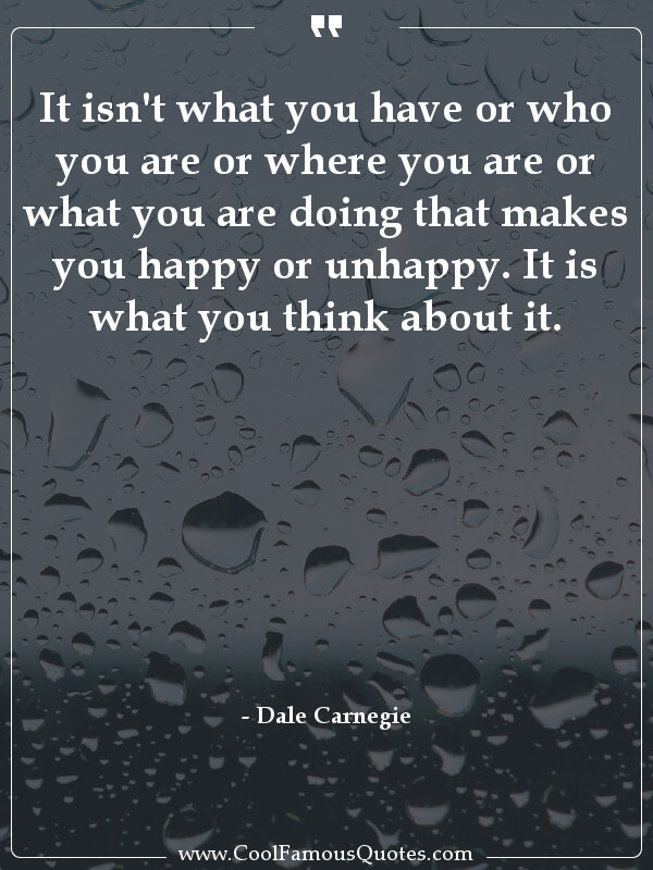 inspirational quotes - Image for quote : It isn't what you have or who you are or where you are or what you are doing that makes you happy or unhappy. It is what you think about it.