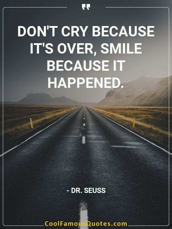 inspirational quotes - Image for quote : Don't cry because it's over, smile because it happened.
