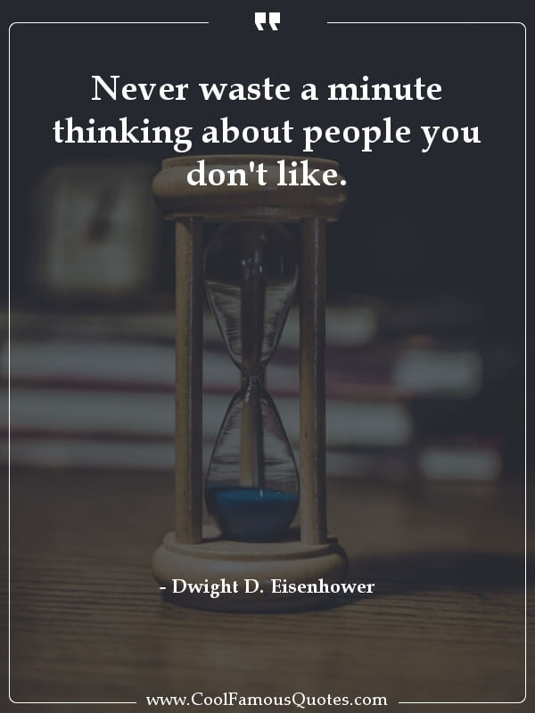 inspirational quotes - Image for quote : Never waste a minute thinking about people you don't like.