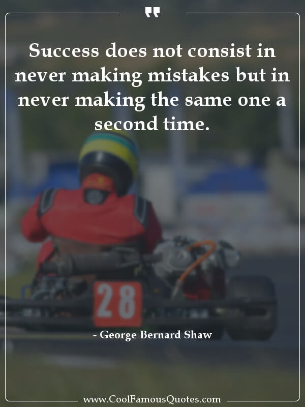 inspirational quotes - Image for quote : Success does not consist in never making mistakes but in never making the same one a second time.