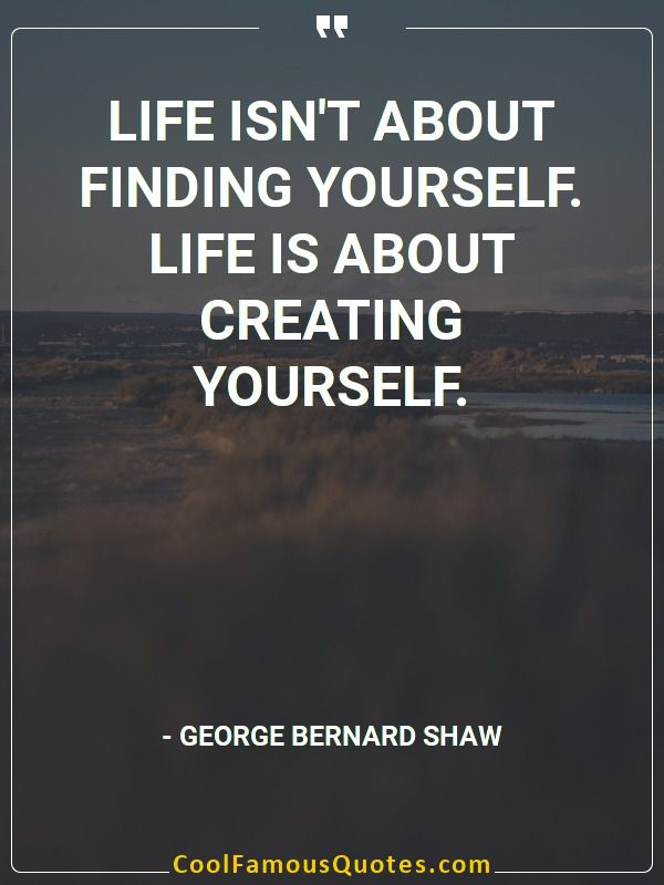 inspirational quotes - Image for quote : Life isn't about finding yourself. Life is about creating yourself.