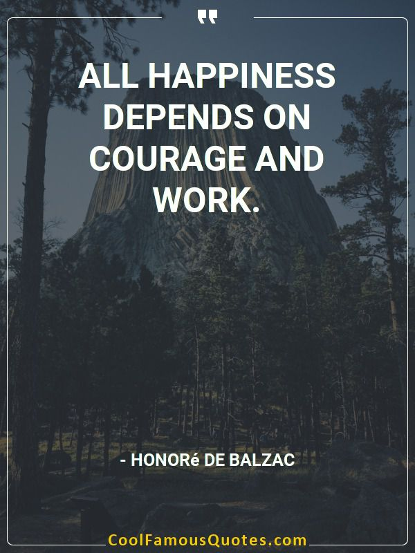 quote all happiness depends on courage and work