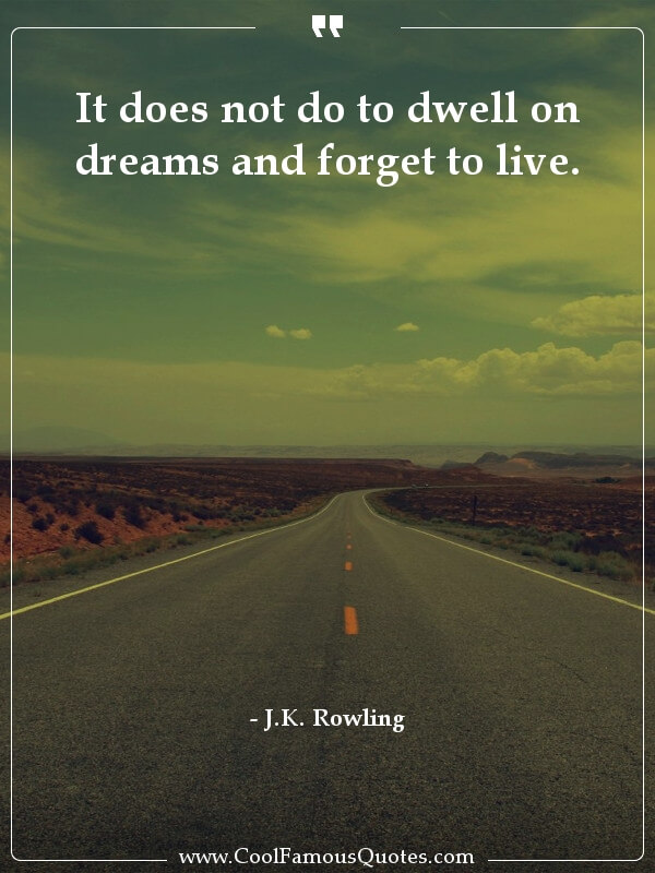 inspirational quotes - Image for quote : It does not do to dwell on dreams and forget to live.