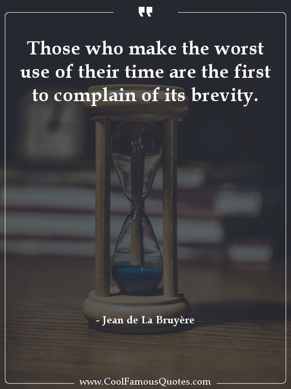 inspirational quotes - Image for quote : Those who make the worst use of their time are the first to complain of its brevity.