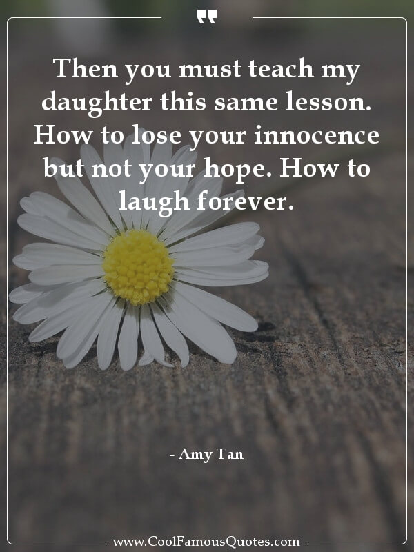 inspirational quotes - Image for quote : Then you must teach my daughter this same lesson. How to lose your innocence but not your hope. How to laugh forever.