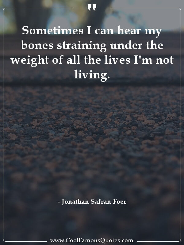 inspirational quotes - Image for quote : Sometimes I can hear my bones straining under the weight of all the lives I'm not living.