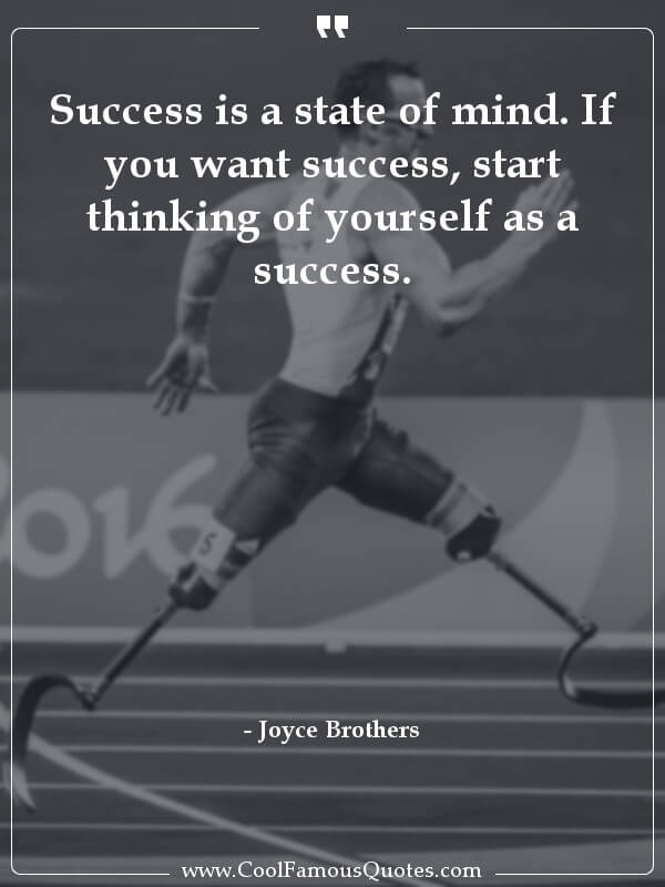 inspirational quotes - Image for quote : Success is a state of mind. If you want success, start thinking of yourself as a success.