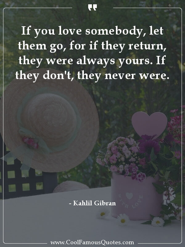 inspirational quotes - Image for quote : If you love somebody, let them go, for if they return, they were always yours. If they don't, they never were.
