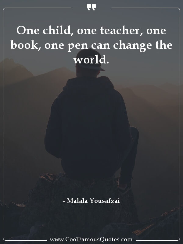 inspirational quotes - Image for quote : One child, one teacher, one book, one pen can change the world.