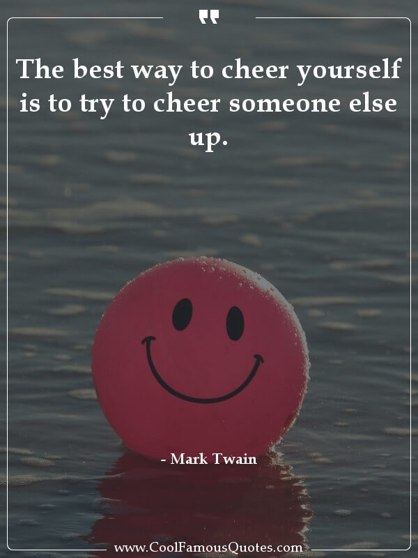 inspirational quotes - Image for quote : The best way to cheer yourself is to try to cheer someone else up.