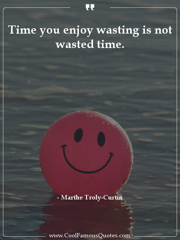 inspirational quotes - Image for quote : Time you enjoy wasting is not wasted time.