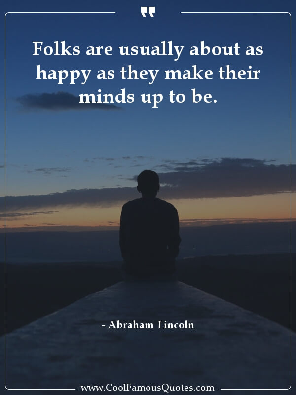inspirational quotes - Image for quote : Folks are usually about as happy as they make their minds up to be.
