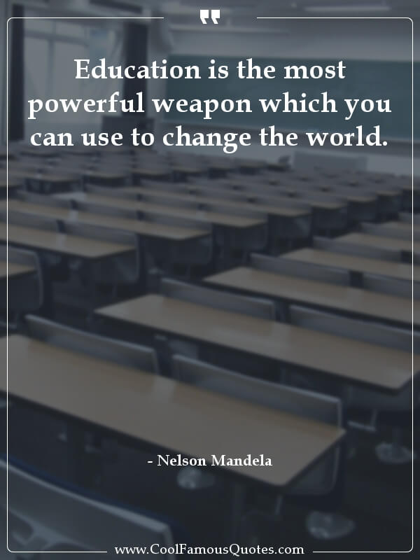 sayings, famous,  Nelson Mandela quotes Education is the most powerful weapon which you...