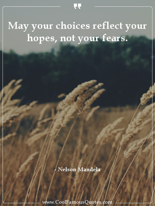 sayings, famous,  Nelson Mandela quotes May your choices reflect your hopes, not your...