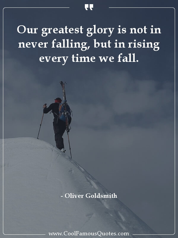 inspirational quotes - Image for quote : Our greatest glory is not in never falling, but in rising every time we fall.