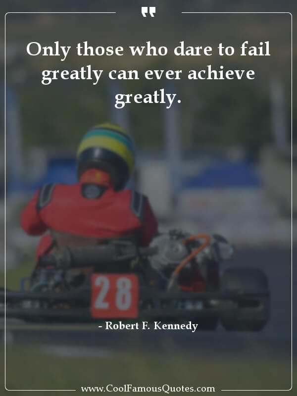 inspirational quotes - Image for quote : Only those who dare to fail greatly can ever achieve greatly.