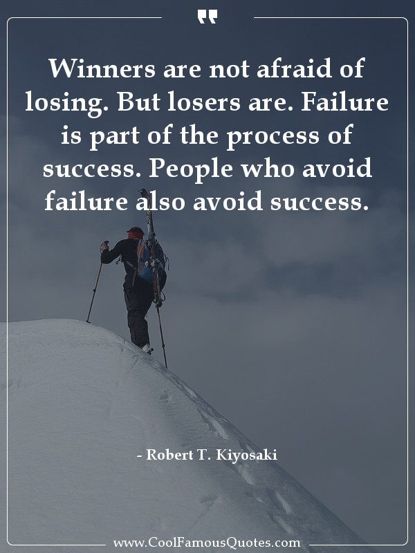 Winners are not afraid of losing. But losers are. Failure is part of the process of success. People who avoid failure also avoid success.