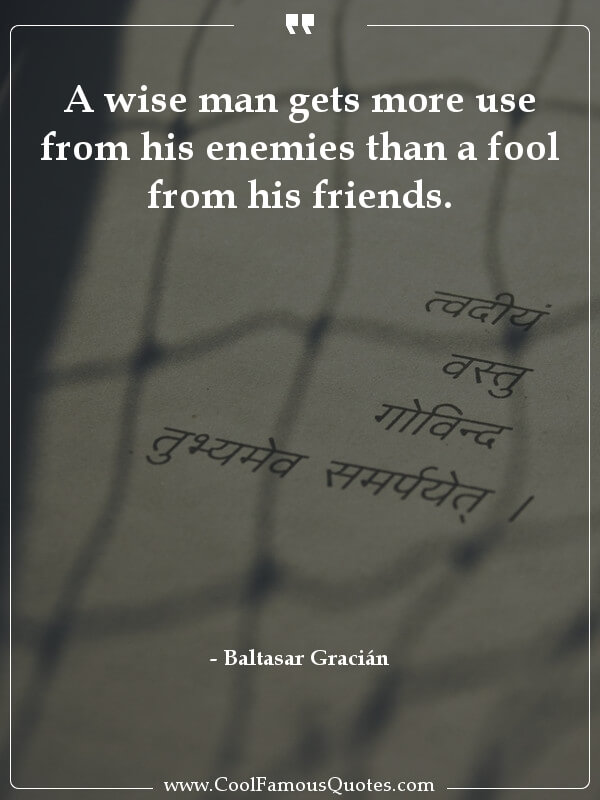 sayings, famous,  friendship and friends quotes A wise man gets more use from his enemies than...