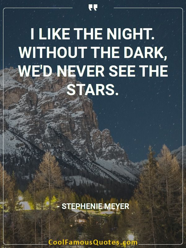 inspirational quotes - Image for quote : I like the night. Without the dark, we'd never see the stars.