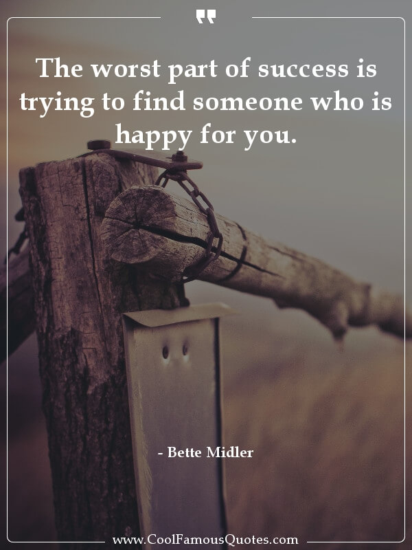 inspirational quotes - Image for quote : The worst part of success is trying to find someone who is happy for you.