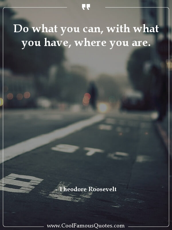 inspirational quotes - Image for quote : Do what you can, with what you have, where you are.