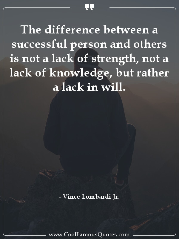 inspirational quotes - Image for quote : The difference between a successful person and others is not a lack of strength, not a lack of knowledge, but rather a lack in will.
