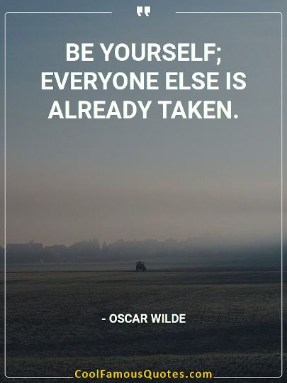 Quote Be yourself; everyone else is already taken.