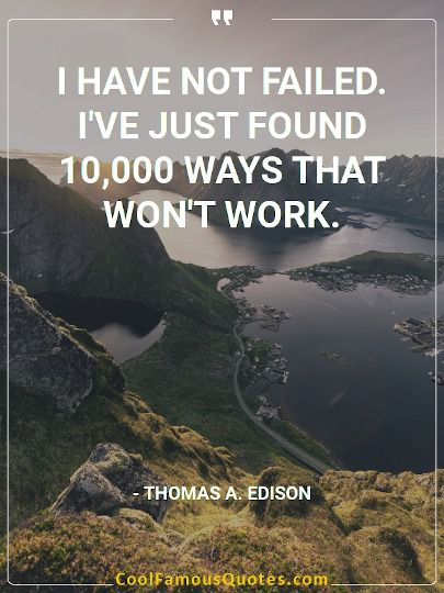 Quote I have not failed. I've just found 10,000 ways...
