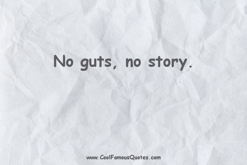 short quotes - : No guts, no story.