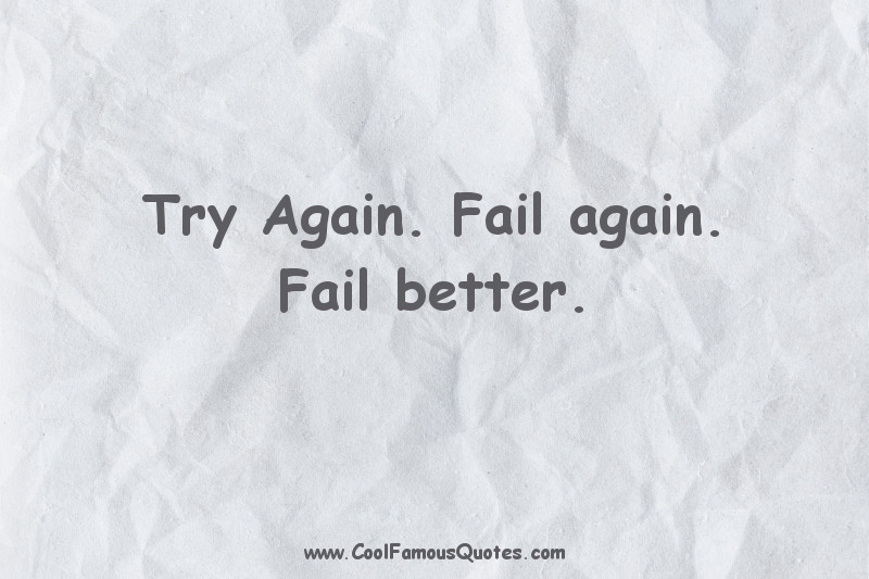 short quotes - : Try Again. Fail again. Fail better.