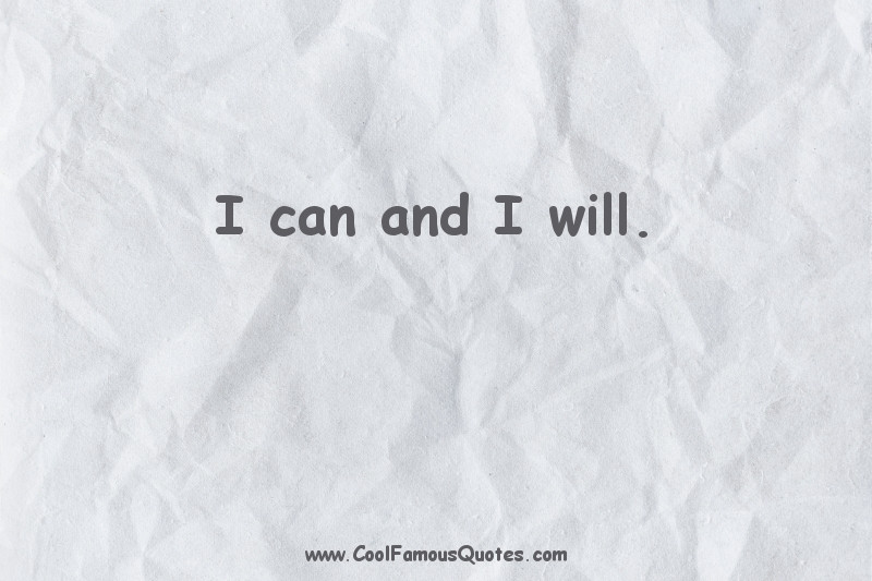 short quotes - : I can and I will.