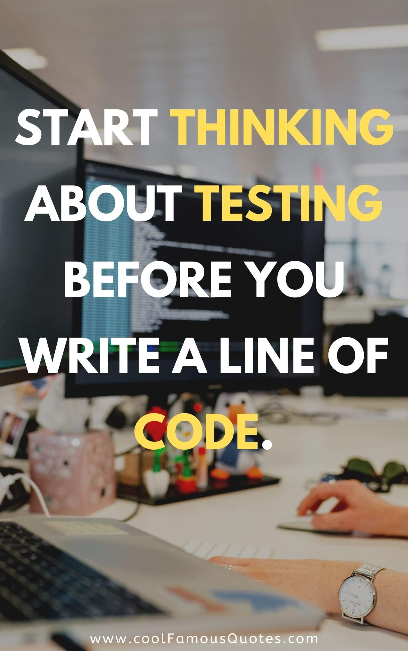 Start thinking about testing before you write a line of code.
